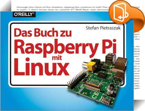 Das Buch zu Raspberry Pi mit Linux    :  Der Einplatinencomputer Raspberry Pi hat die Herzen der IT-Bastler im Sturm erobert.   Dies liegt nicht nur am unschlagbaren Preis von unter 40 Euro, sondern auch an seinen zahlreichen Anschlussmöglichkeiten, die das Board zu einem voll funktionsfähigen PC im Miniformat machen.  Dass Linux als Betriebssystem gewählt wurde, trägt sicherlich ebenso zur großen Beliebtheit bei und erlaubt zahlreiche Anwendungsmöglichkeiten, die zuvor mit einem Mikro...