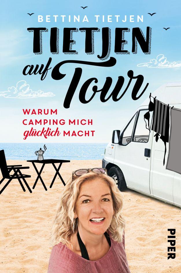 Tietjen Auf Tour Warum Camping Mich Glucklich Macht Bettina Tietjen Bettina Tietjen Reisebucher Camping