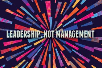 Our Greatest Need: Leadership, Not Management