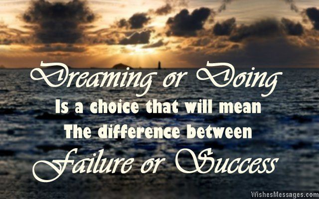DREAMING or DOING is a choice that will mean the difference between FAILURE or SUCCESS. Good morning. via WishesMessages.com