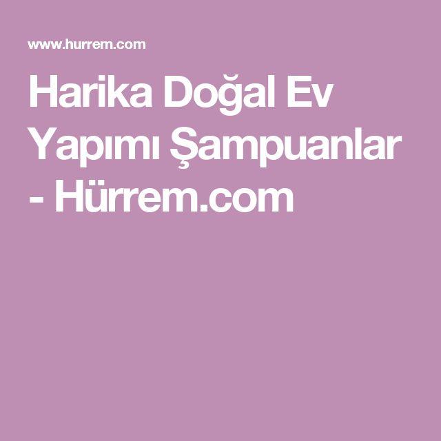 Harika Doğal Ev Yapımı Şampuanlar - Hürrem.com