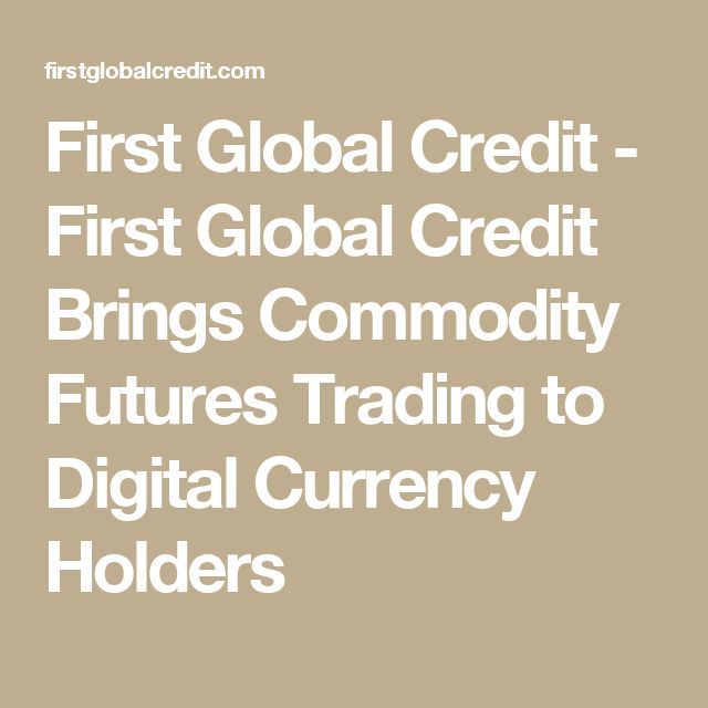 First Global Credit - First Global Credit Brings Commodity Futures Trading to Digital Currency Holders