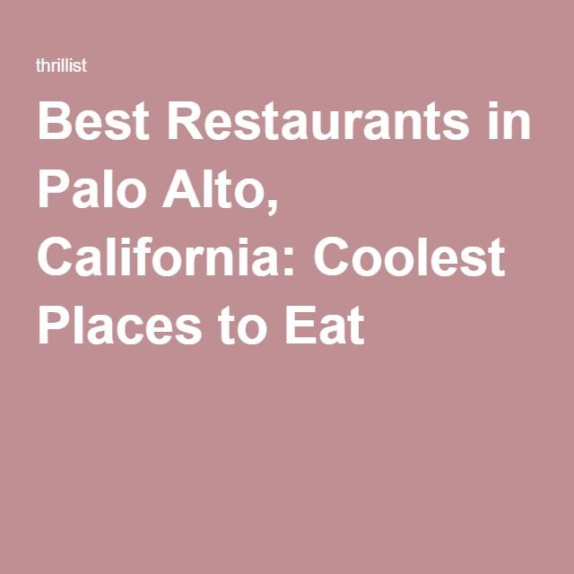 Best Restaurants in Palo Alto, California: Coolest Places to Eat