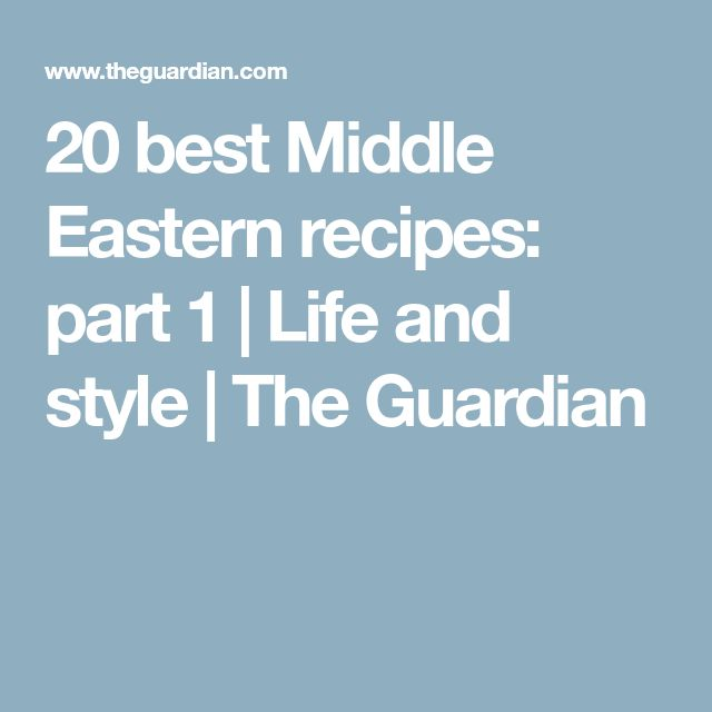 20 best Middle Eastern recipes: part 1 | Life and style | The Guardian
