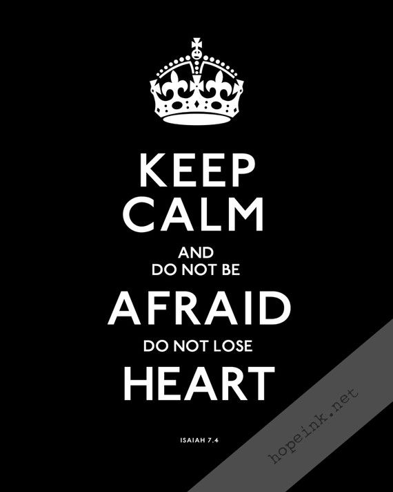 praying for Japan today: keep calm & do not be afraid. do not lose heart {isaiah 7.4}