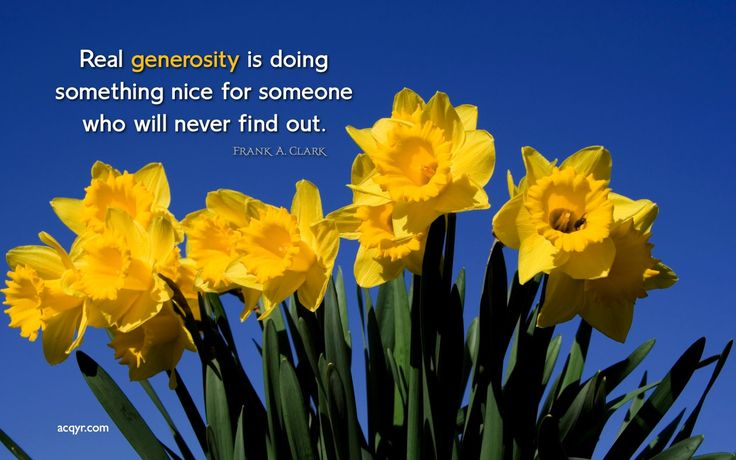 Real generosity is doing something nice for someone who  will never find out
