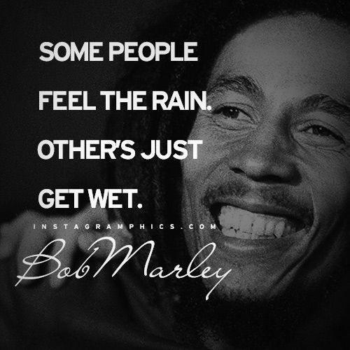 Express yourself with this Some People Feel The Rain Bob Marley Quote graphic from Instagramphics!