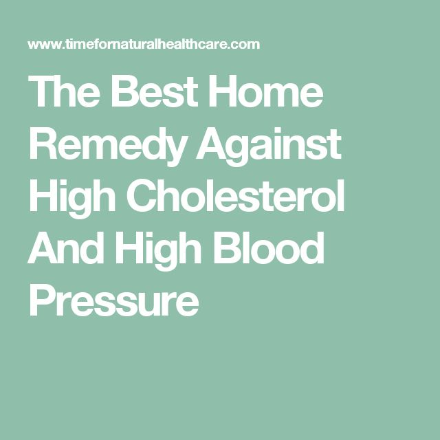 The Best Home Remedy Against High Cholesterol And High Blood Pressure