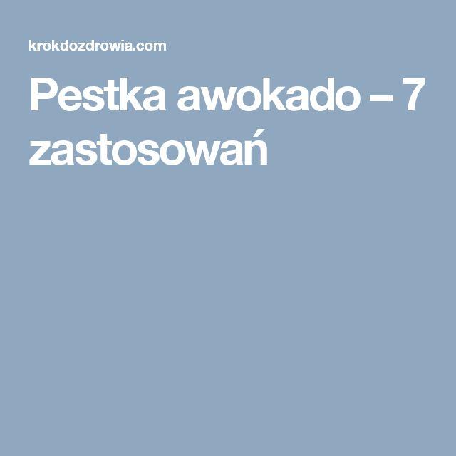Pestka awokado – 7 zastosowań