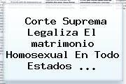http://tecnoautos.com/wp-content/uploads/imagenes/tendencias/thumbs/corte-suprema-legaliza-el-matrimonio-homosexual-en-todo-estados.jpg matrimonio gay. Corte Suprema legaliza el matrimonio homosexual en todo Estados ..., Enlaces, Imágenes, Videos y Tweets - http://tecnoautos.com/actualidad/matrimonio-gay-corte-suprema-legaliza-el-matrimonio-homosexual-en-todo-estados/