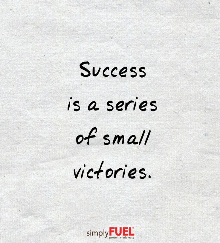 Success is a series of small victories.