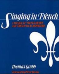 Singing in French: A Manual of French Diction and French Vocal Repertoire / Edition 1 by Thomas Grubb Download