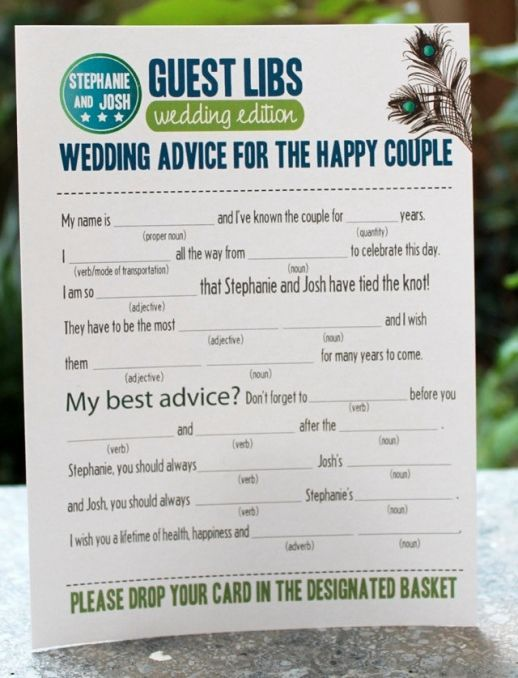 Mad Libs for the wedding guests to do during dinner/cocktail hour. Then we can get them to pin them up. I'm thinking we can have different categories to write: Marriage advice, honeymoon, chores, other funny stuff.