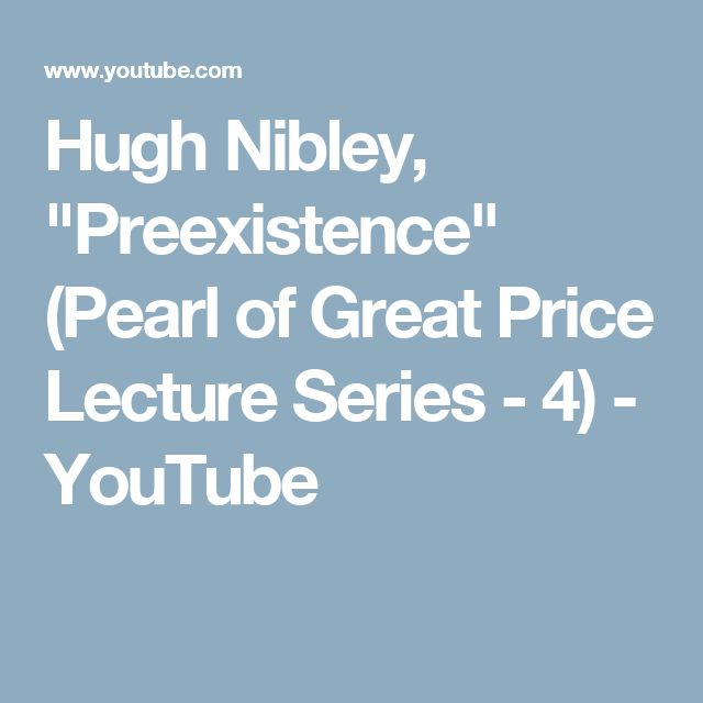 """Hugh Nibley, """"Preexistence"""" (Pearl of Great Price Lecture Series - 4) - YouTube"""