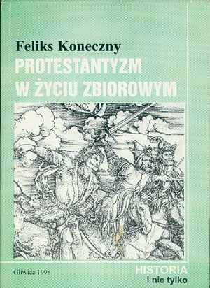 Protestantyzm w życiu zbiorowym, Feliks Koneczny, Onion, 1998, http://www.antykwariat.nepo.pl/protestantyzm-w-zyciu-zbiorowym-feliks-koneczny-p-14649.html