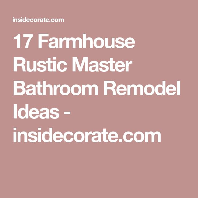 17 Farmhouse Rustic Master Bathroom Remodel Ideas - insidecorate.com