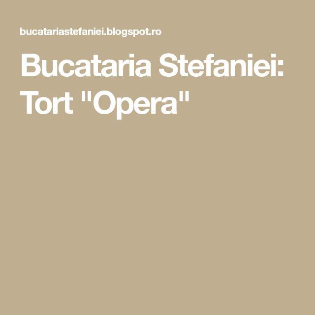 "Bucataria Stefaniei: Tort ""Opera"""