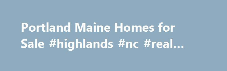 Portland Maine Homes for Sale #highlands #nc #real #estate http://realestate.remmont.com/portland-maine-homes-for-sale-highlands-nc-real-estate/  #portland real estate # Portland Maine Homes For Sale MLS Search To many people, it is hard to disassociate Portland from the state of Maine. Portland is the largest city...The post Portland Maine Homes for Sale #highlands #nc #real #estate appeared first on Real Estate.