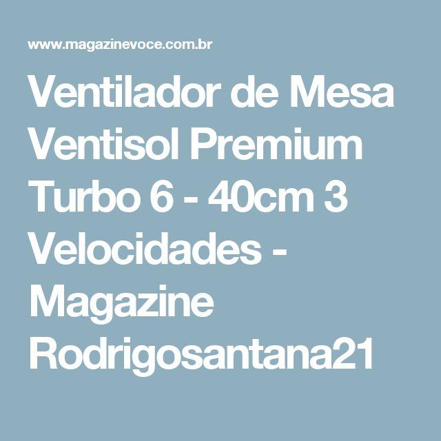 Ventilador de Mesa Ventisol Premium Turbo 6 - 40cm 3 Velocidades - Magazine Rodrigosantana21