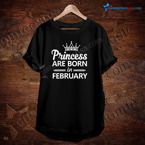 Princess Are Born In February Quote T-Shirt – Adult Unisex Size S-3XL