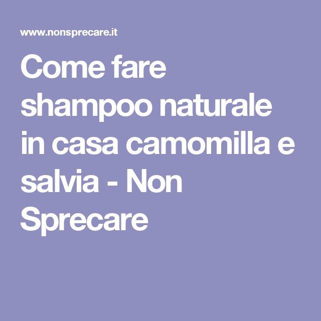Come fare shampoo naturale in casa camomilla e salvia - Non Sprecare