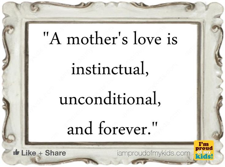 inspirational quotes A mother's love is instinctual, unconditional, and forever.
