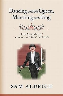 Dancing with the Queen, Marching with King, The Memoirs of Alexander  Sam  Aldri