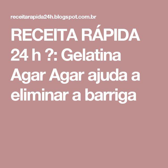RECEITA RÁPIDA 24 h ☕: Gelatina Agar Agar ajuda a eliminar a barriga