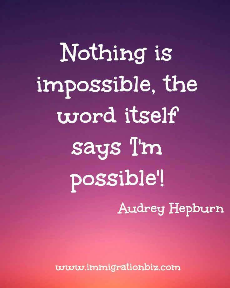 """Nothing is impossible, the word itself says """"I'm possible""""! Audrey Hepburn"""