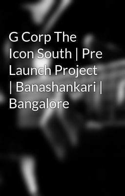 #wattpad #short-story G Corp The Icon Group is an upcoming residential project by g Corp Groups. It is an Apartment Project and is coming up in Banashankari 3rd Stage, South Bangalore. This venture is sprawled across 22 acre of land with lusg greeneries. The flats are available in 2 BHK with size ranging from 900 - 1096...