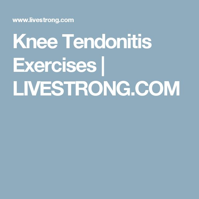Knee Tendonitis Exercises | LIVESTRONG.COM