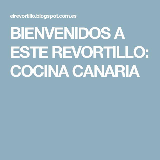 BIENVENIDOS A ESTE  REVORTILLO: COCINA CANARIA