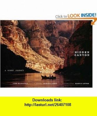 The Hidden Canyon A River Journey (9780811824538) John Blaustein, Edward Abbey, Martin Litton , ISBN-10: 0811824535  , ISBN-13: 978-0811824538 ,  , tutorials , pdf , ebook , torrent , downloads , rapidshare , filesonic , hotfile , megaupload , fileserve