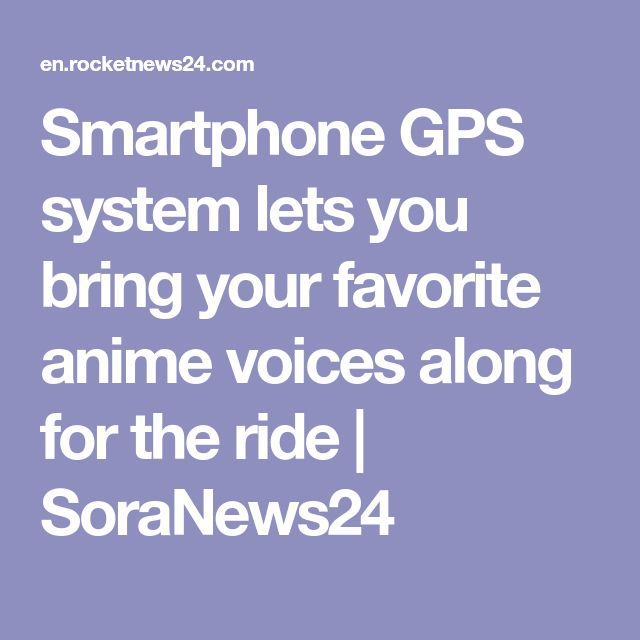Smartphone GPS system lets you bring your favorite anime voices along for the ride | SoraNews24