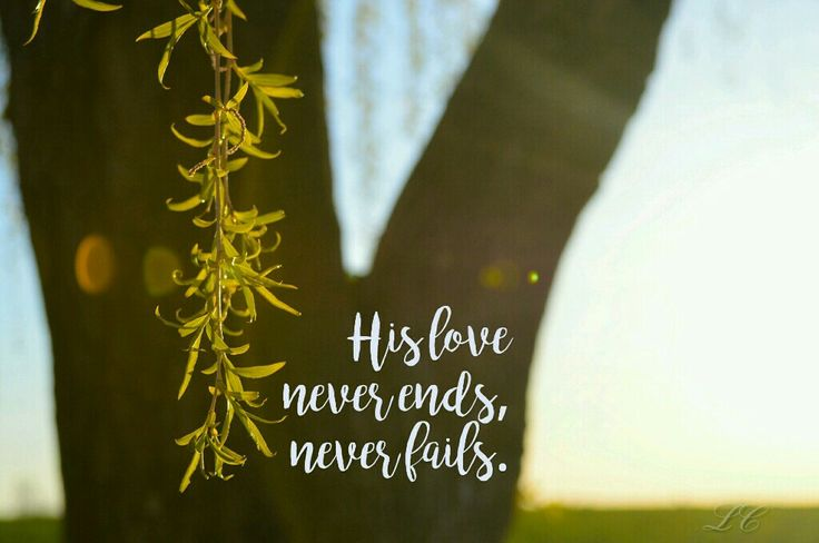 His love never ends, never fails.