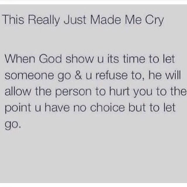 God shows you it's time to let go, hurt to the point where you have to