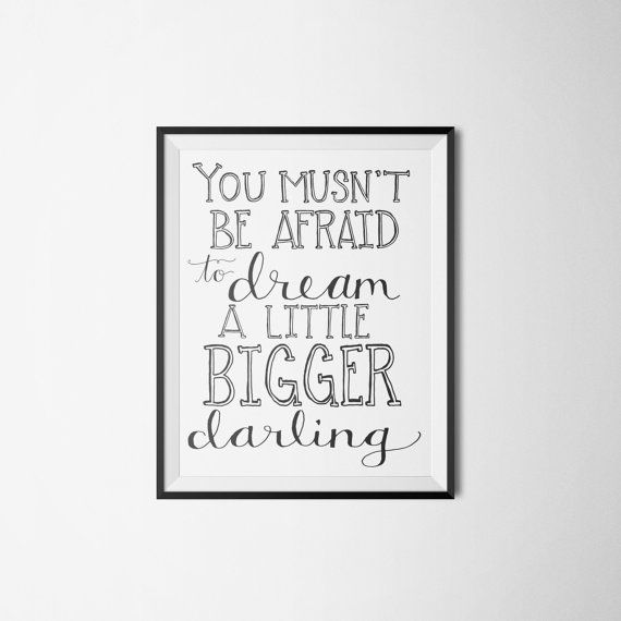 You Musn't Be Afraid to Dream a Little by LittleInklingsDesign