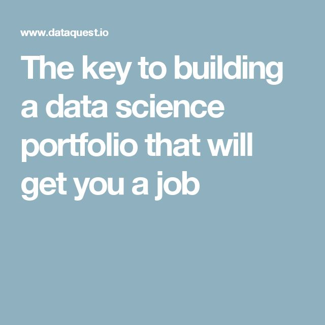 The key to building a data science portfolio that will get you a job