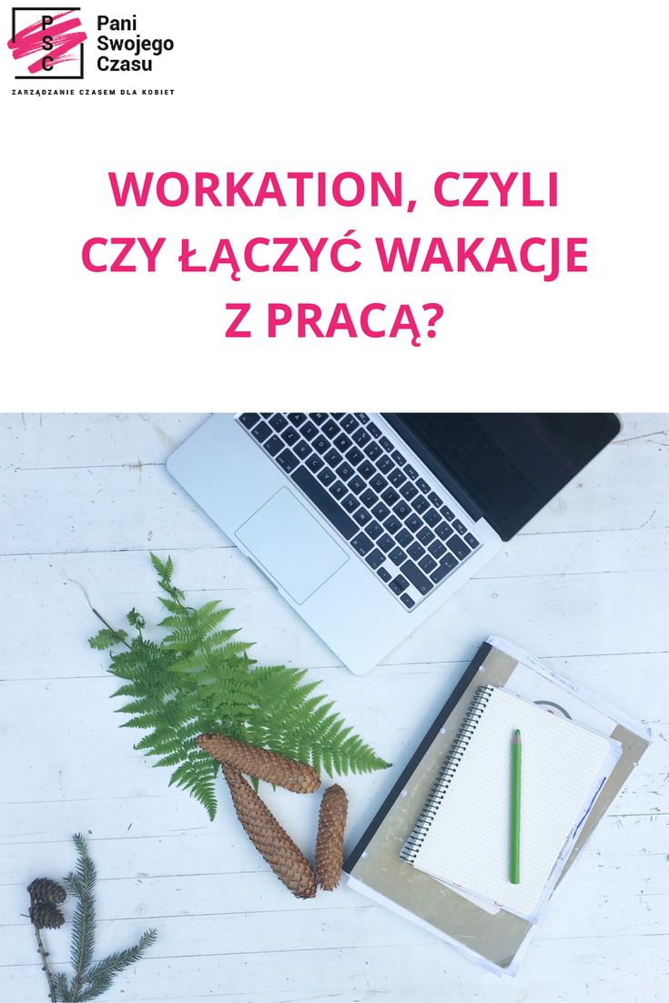 http://www.paniswojegoczasu.pl/relaks-i-odpoczynek/workation-czyli-laczyc-wakacje-praca/  #blogpaniswojegoczasu #psc #paniswojegoczasu #zarzadzanieczasemdlakobiet #blog #kobietazorganizowana #workation #wakacje #praca #paniodpoczywa #holiday #work #summer #relaks #relax #summertime