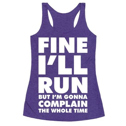 Fine I'll Run But I'm Gonna Complain The Whole Time.