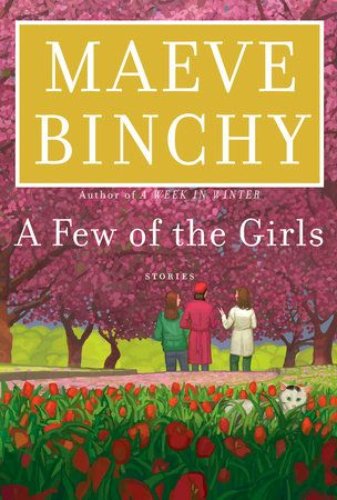A Few of the Girls by Maeve Binchy | PenguinRandomHouse.com  Amazing book I had to share from Penguin Random House