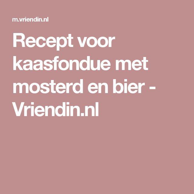 Recept voor kaasfondue met mosterd en bier - Vriendin.nl