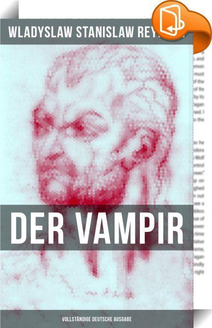 """Der Vampir (Vollständige deutsche Ausgabe)    :  Diese Ausgabe von """"Der Vampir"""" wurde mit einem funktionalen Layout erstellt und sorgfältig formatiert.   Aus dem Buch:   """"Sie ging langsam, die Schleppe des Kleides schleifte über die breiten Marmorstufen, ein resedafarbener pelzverbrämter Mantel hüllte ihre hohe, schlanke Gestalt ein, die hellen Haare fielen in einzelnen, wirren Strähnen unter einem großen schwarzen Hut hervor ... Er sah diese Einzelheiten genau, er hörte jeden ihrer Sc..."""