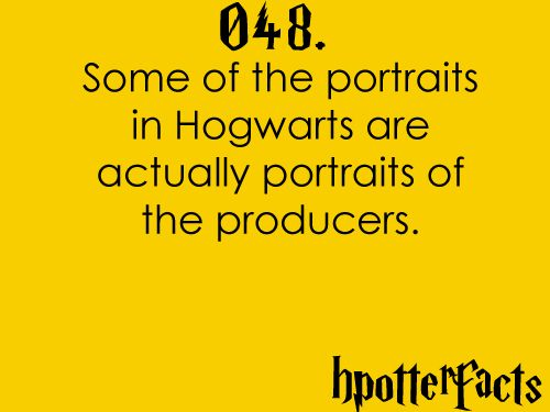 Harry Potter Facts #048:    Some of the portraits in Hogwarts are actually portraits of the producers.