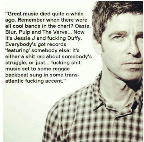 Noel Gallaghe, he's so so right. ..I miss oasis!