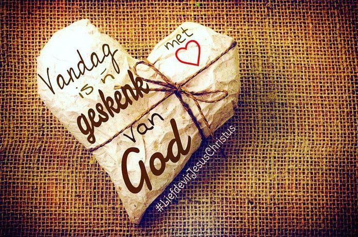 Vandag is ń geskenk met liefde van God.  #geskenk #liefde #God #Here #HeiligeGees #Vader #Jesus #JesusChristus #LiefdevirJesusChristus