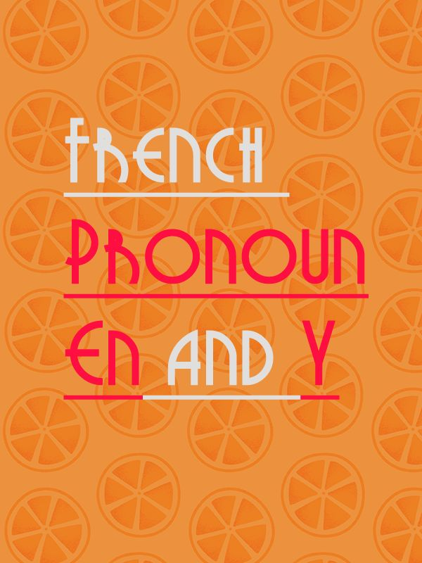 """Among complement pronouns in French, """"en"""" and """"y"""" are two of the most useful. Short, but powerful and multifunctional, these 2 pronouns must be learned if you want to master French grammar"""