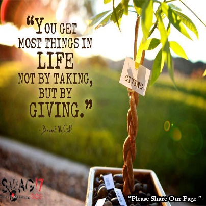 """""""You get most things in life by by taking but by GIVING""""  Give, and it will be given to you. Good measure, pressed down, shaken together, running over, will be put into your lap. For with the measure you use it will be measured back to you."""" Luke 6:38 ESV   """"Please Share our Page"""" God Bless ~JDix~"""