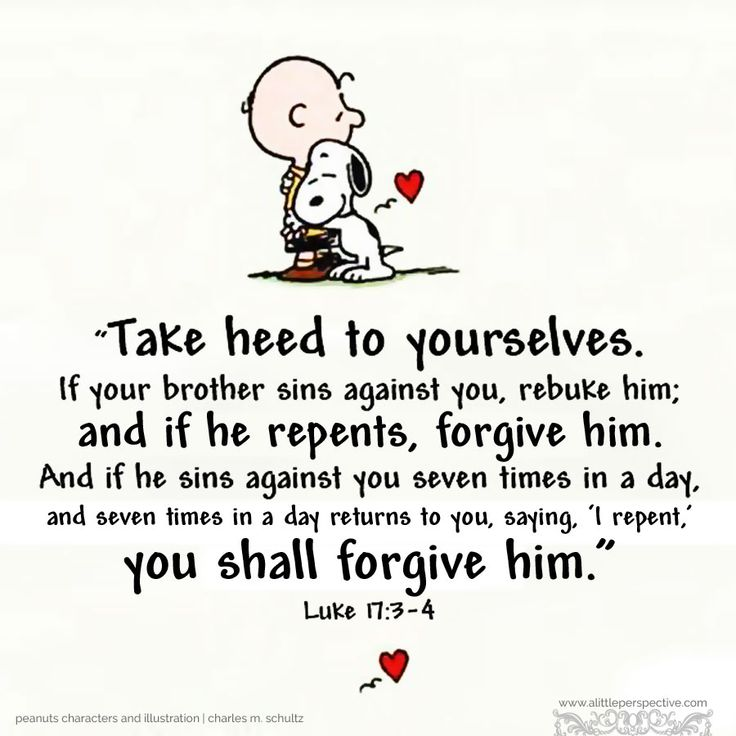 """""""Take heed to yourselves. If your brother sins against you, rebuke him; and if he repents, forgive him. And he sins against you seven times in a day, and seven times in a day returns to you, saying, 'I repent,' you shall forgive him."""" Luk 17:3-4 <3"""