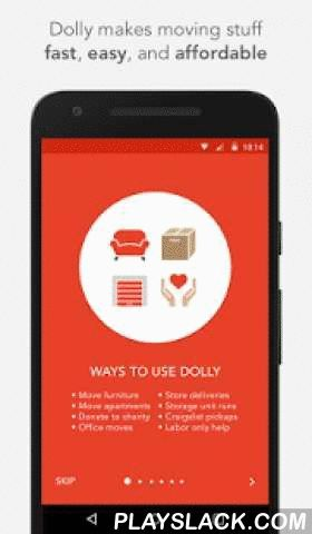 Dolly - Your Move Anything App  Android App - playslack.com ,  Dolly – Your Move Anything AppUse Dolly to load, haul, and deliver just about anything, whenever you need it!With Dolly it's fast, easy, and affordable to:  • Move furniture between apartments, storage units, or a friend's house • Pick up big items purchased on Craigslist, at a garage sale, or at Ikea, Lowes, Crate & Barrel, or other retailers • Donate furniture to a local charity • Move stuff within your home ...or any time…